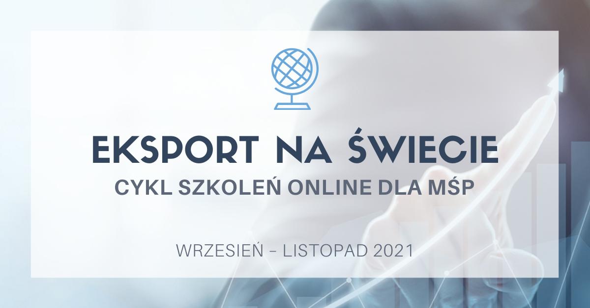 Eksport na świecie. Cykl szkoleń online dla MŚP, wrzesień-listopad 2021.